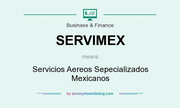 What does SERVIMEX mean? It stands for Servicios Aereos Sepecializados Mexicanos