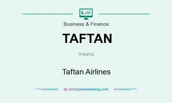 What does TAFTAN mean? It stands for Taftan Airlines