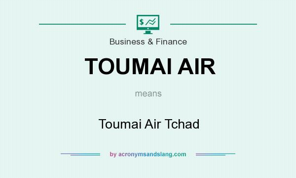 What does TOUMAI AIR mean? It stands for Toumai Air Tchad