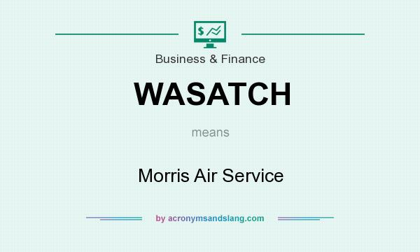 What does WASATCH mean? It stands for Morris Air Service