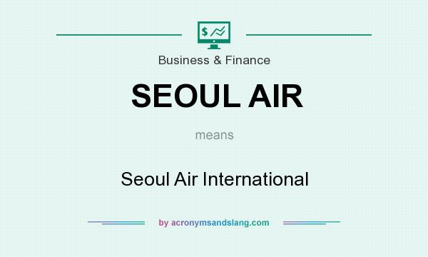 What does SEOUL AIR mean? It stands for Seoul Air International