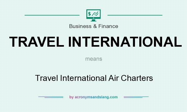 What does TRAVEL INTERNATIONAL mean? It stands for Travel International Air Charters