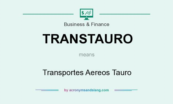 What does TRANSTAURO mean? It stands for Transportes Aereos Tauro