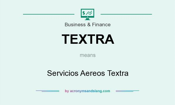 What does TEXTRA mean? It stands for Servicios Aereos Textra