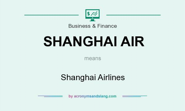 What does SHANGHAI AIR mean? It stands for Shanghai Airlines