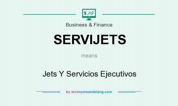 What does SERVIJETS mean? It stands for Jets Y Servicios Ejecutivos