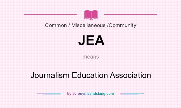 What does JEA mean? It stands for Journalism Education Association