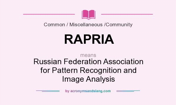 What does RAPRIA mean? It stands for Russian Federation Association for Pattern Recognition and Image Analysis