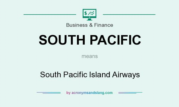 What does SOUTH PACIFIC mean? It stands for South Pacific Island Airways