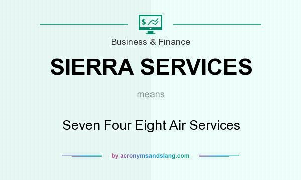What does SIERRA SERVICES mean? It stands for Seven Four Eight Air Services