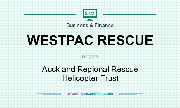 What does WESTPAC RESCUE mean? It stands for Auckland Regional Rescue Helicopter Trust
