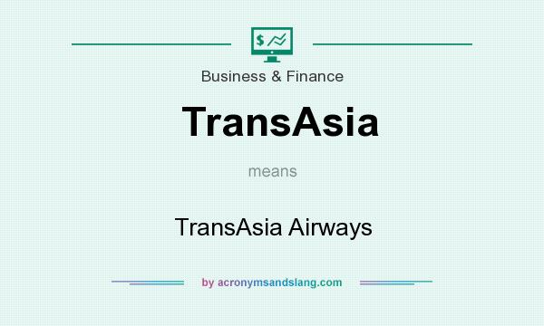 What does TransAsia mean? It stands for TransAsia Airways