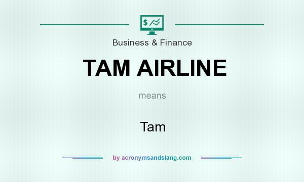 What does TAM AIRLINE mean? It stands for Tam