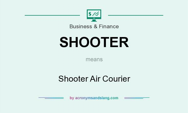 What does SHOOTER mean? It stands for Shooter Air Courier