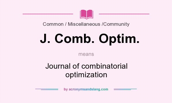 What does J. Comb. Optim. mean? It stands for Journal of combinatorial optimization