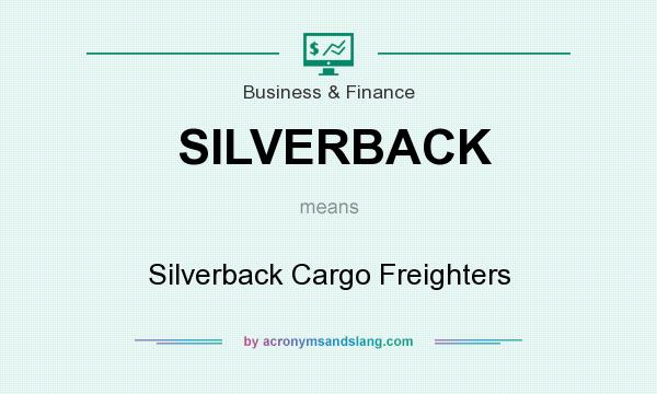 What does SILVERBACK mean? It stands for Silverback Cargo Freighters