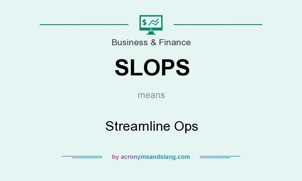 What does SLOPS mean? It stands for Streamline Ops