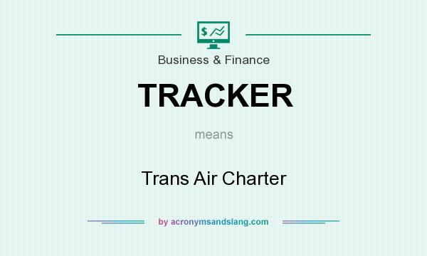 What does TRACKER mean? It stands for Trans Air Charter