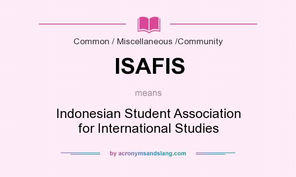 What does ISAFIS mean? It stands for Indonesian Student Association for International Studies