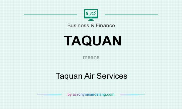 What does TAQUAN mean? It stands for Taquan Air Services