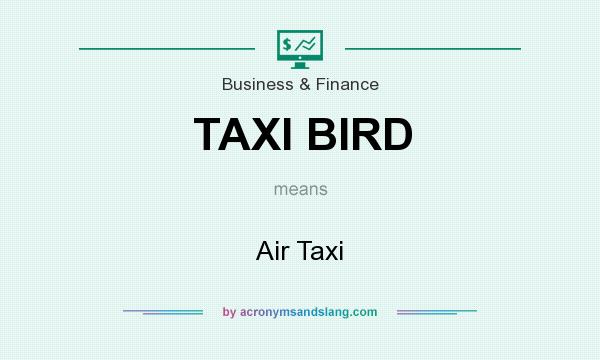 What does TAXI BIRD mean? It stands for Air Taxi