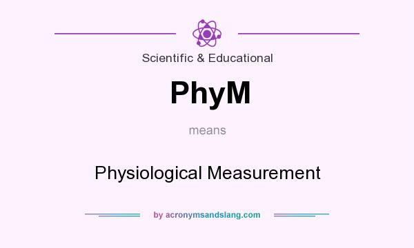 What does PhyM mean? It stands for Physiological Measurement