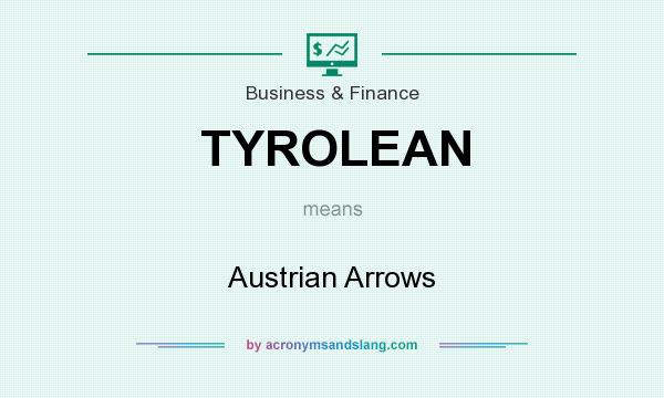 What does TYROLEAN mean? It stands for Austrian Arrows