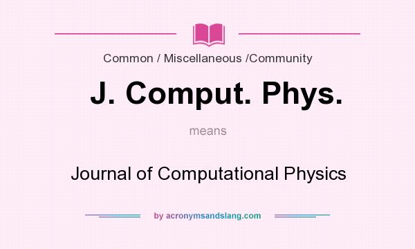 What does J. Comput. Phys. mean? It stands for Journal of Computational Physics