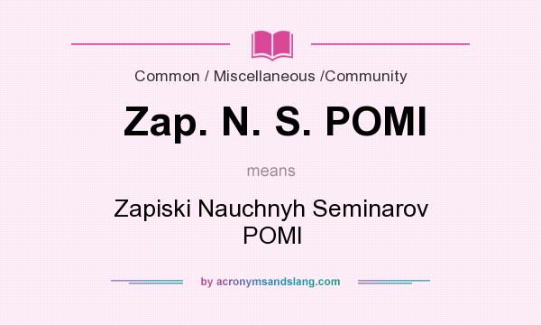 What does Zap. N. S. POMI mean? It stands for Zapiski Nauchnyh Seminarov POMI