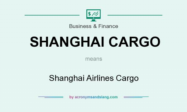 What does SHANGHAI CARGO mean? It stands for Shanghai Airlines Cargo