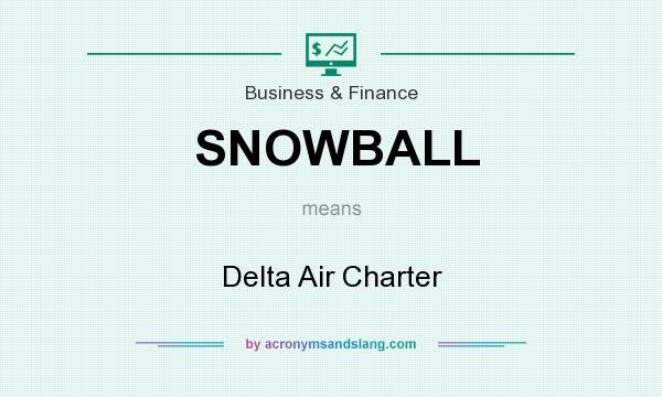 What does SNOWBALL mean? It stands for Delta Air Charter