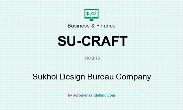 What does SU-CRAFT mean? It stands for Sukhoi Design Bureau Company