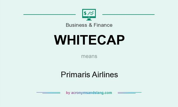 What does WHITECAP mean? It stands for Primaris Airlines