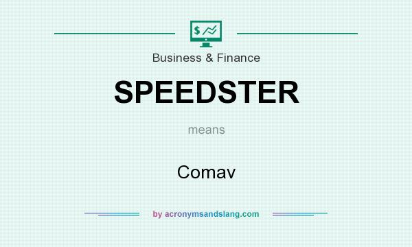 What does SPEEDSTER mean? It stands for Comav