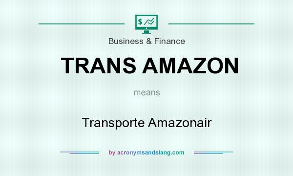 What does TRANS AMAZON mean? It stands for Transporte Amazonair