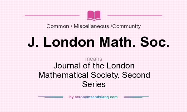 What does J. London Math. Soc. mean? It stands for Journal of the London Mathematical Society. Second Series