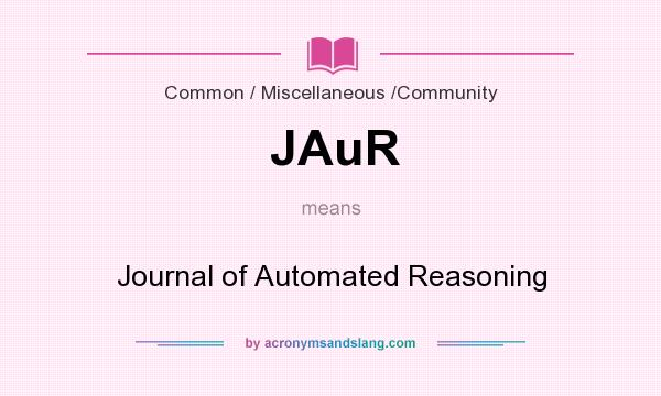 What does JAuR mean? It stands for Journal of Automated Reasoning