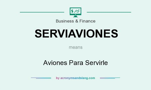What does SERVIAVIONES mean? It stands for Aviones Para Servirle