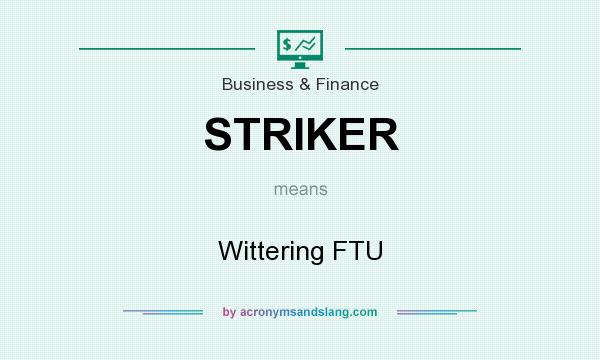 What does STRIKER mean? It stands for Wittering FTU