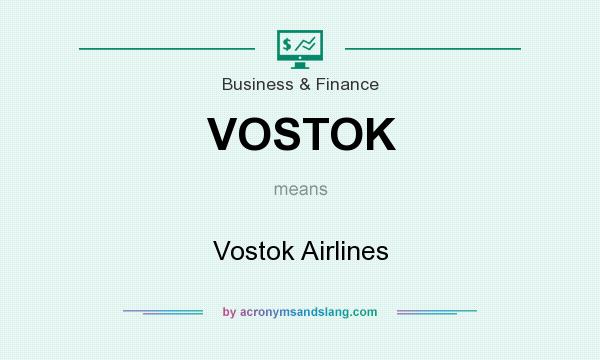 What does VOSTOK mean? It stands for Vostok Airlines