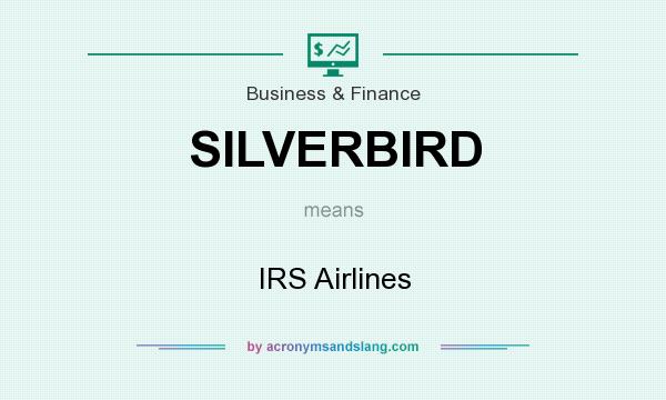 What does SILVERBIRD mean? It stands for IRS Airlines