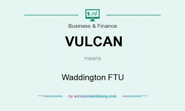 What does VULCAN mean? It stands for Waddington FTU