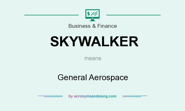 What does SKYWALKER mean? It stands for General Aerospace
