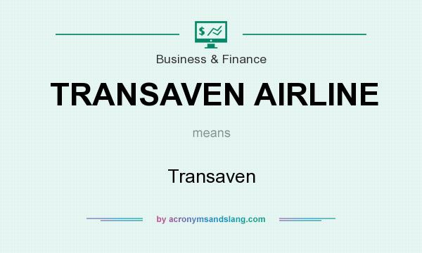What does TRANSAVEN AIRLINE mean? It stands for Transaven