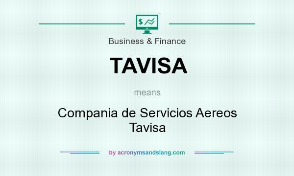 What does TAVISA mean? It stands for Compania de Servicios Aereos Tavisa