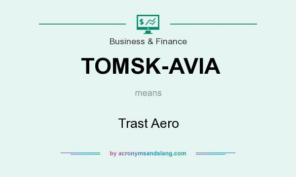 What does TOMSK-AVIA mean? It stands for Trast Aero