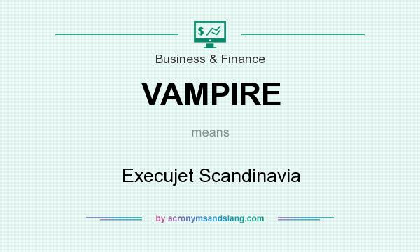 What does VAMPIRE mean? It stands for Execujet Scandinavia