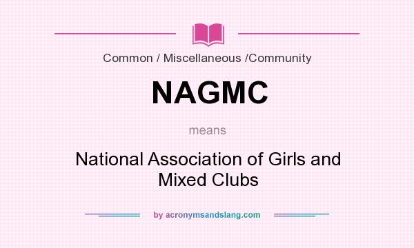 What does NAGMC mean? It stands for National Association of Girls and Mixed Clubs