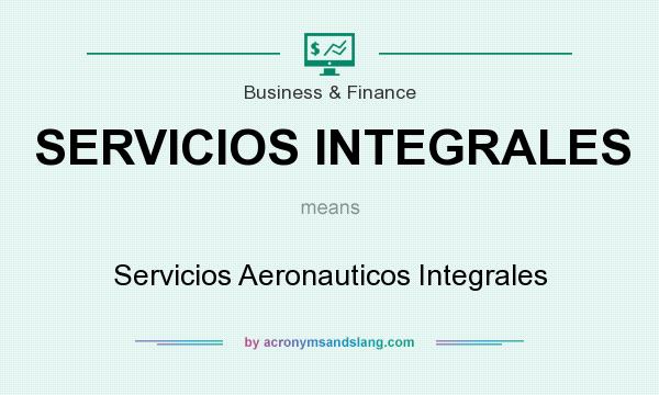 What does SERVICIOS INTEGRALES mean? It stands for Servicios Aeronauticos Integrales