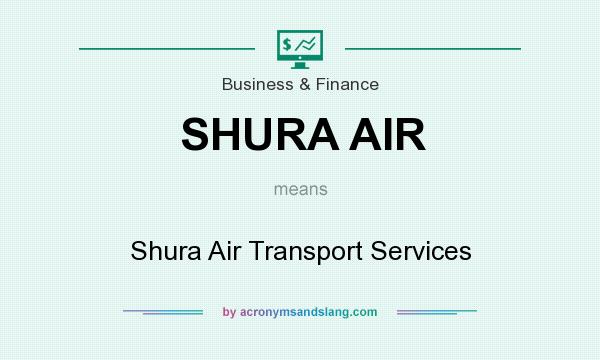 What does SHURA AIR mean? It stands for Shura Air Transport Services